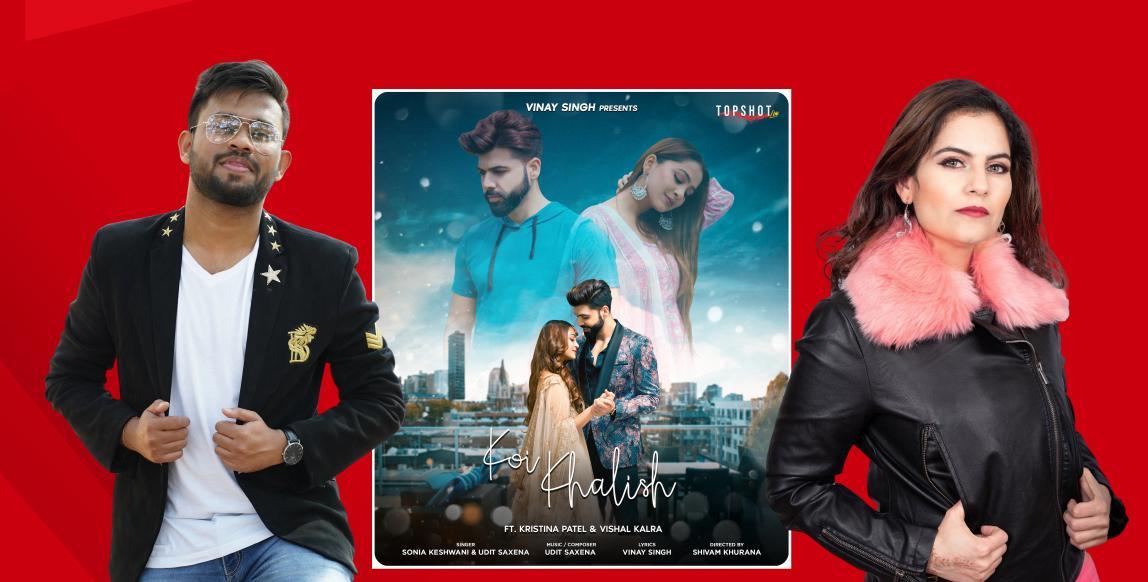 "Vinay Singh: TopShotLife set to release a new romantic single ""KOI KHALISH"" by Sonia Keshwani & Udit Saxena FT. Kristina Patel and Vishal Kalra in July 2021"